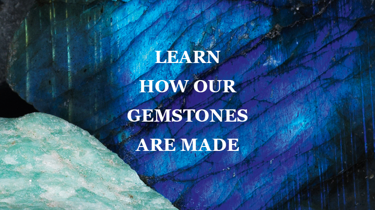 learn how our gemstones are made