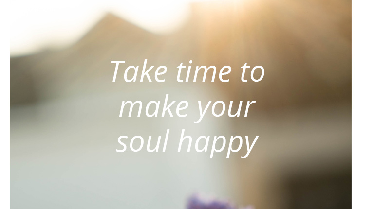 Quote: Take time to make your soul happy