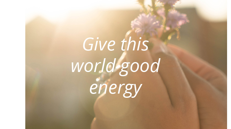 Quote: Give this world good energy